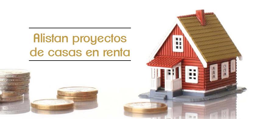 Alistan proyectos de casas en renta