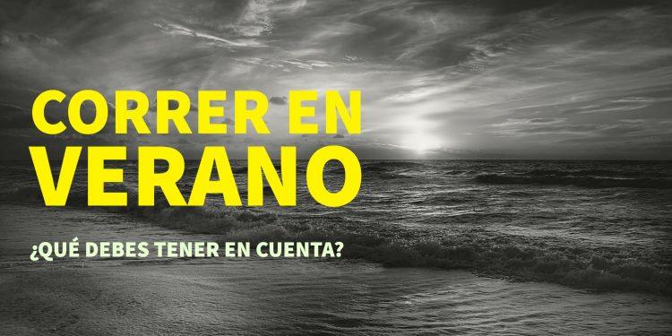 CORRER EN VERANO: ¿QUÉ DEBES TENER EN CUENTA?