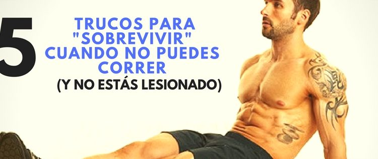 """5 TRUCOS PARA """"SOBREVIVIR"""" CUANDO NO PUEDES CORRER (Y NO ESTÁS LESIONADO"""