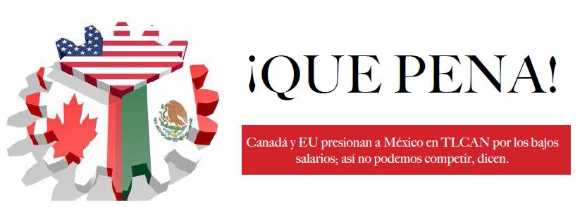 ¡QUE PENA! Canadá y EU presionan a México en TLCAN por los bajos salarios; así no podemos competir, dicen.