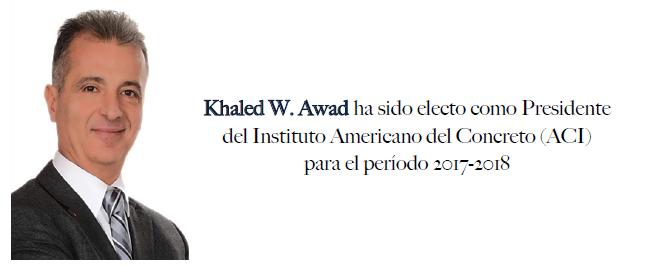 Khaled W. Awad ha sido electo como Presidente del Instituto Americano del Concreto (ACI) para el período 2017-2018