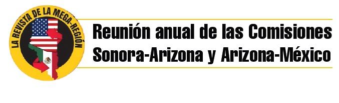 REUNIÓN ANUAL DE LAS COMISIONES SONORA-ARIZONA Y ARIZONA-MÉXICO