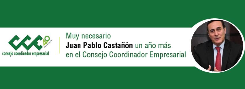 MUY NECESARIO; JUAN PABLO CASTAÑÓN UN AÑO MÁS EN EL CONSEJO COORDINADOR EMPRESARIAL