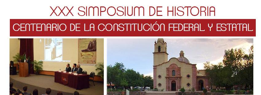 XXX SIMPOSIUM DE HISTORIA:  CENTENARIO DE LA CONSTITUCIÓN FEDERAL Y ESTATAL