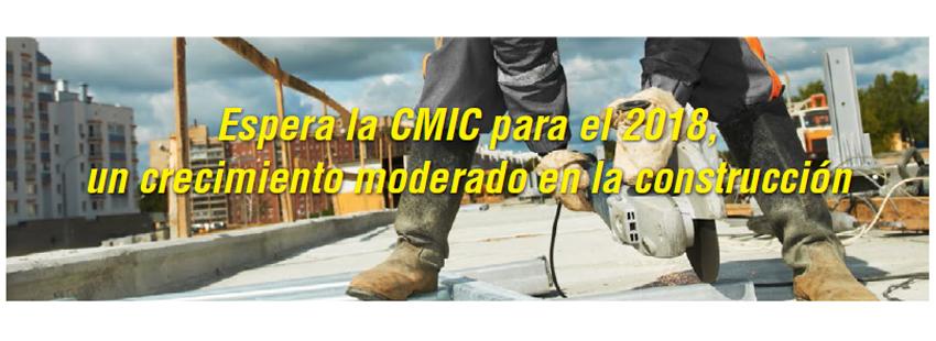 ESPERA LA CMIC PARA EL 2018, UN CRECIMIENTO MODERADO EN LA CONSTRUCCIÓN