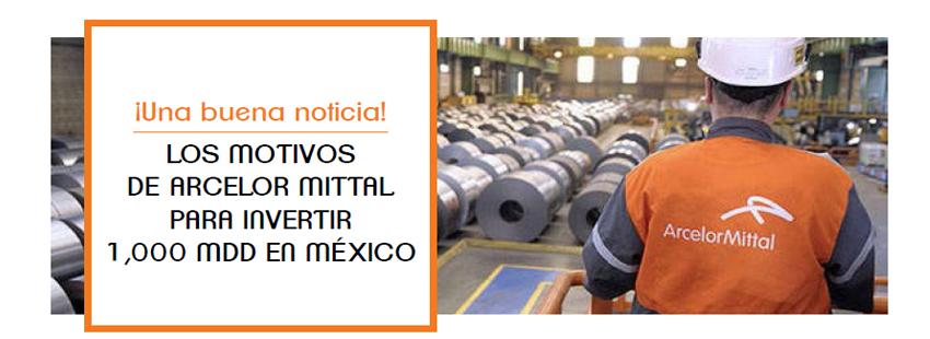¡UNA BUENA NOTICIA! LOS MOTIVOS DE ARCELOR MITTAL PARA INVERTIR 1,000 MDD EN MÉXICO