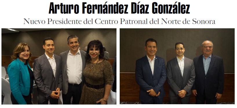 ARTURO FERNÁNDEZ DÍAZ GONZÁLEZ, NUEVO PRESIDENTE DEL CENTRO PATRONAL DEL NORTE DE SONORA