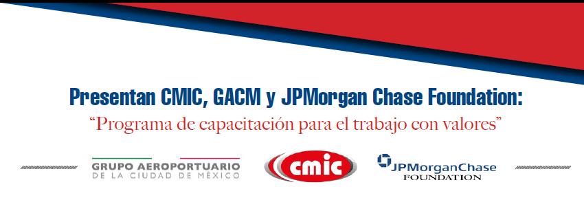"""PRESENTAN CMIC, GACM Y JPMORGAN CHASE FOUNDATION: """"PROGRAMA DE CAPACITACIÓN PARA EL TRABAJO CON VALORES"""""""