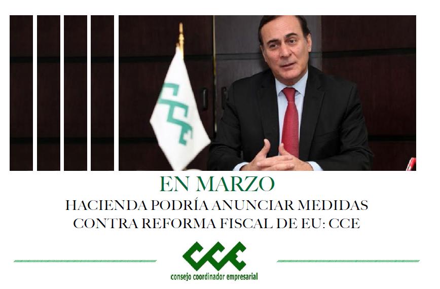 EN MARZO HACIENDA PODRÍA ANUNCIAR MEDIDAS CONTRA REFORMA FISCAL DE EU: CCE